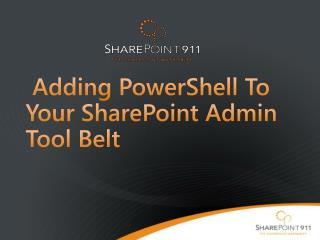 Adding PowerShell To Your SharePoint Admin Tool Belt