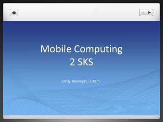 Mobile  Computing 2 SKS