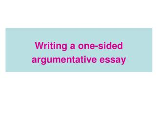 Writing a one-sided  argumentative essay