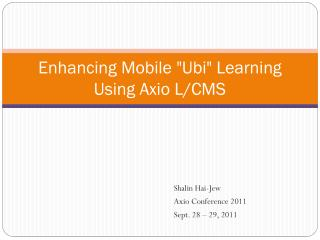 "Enhancing Mobile "" Ubi "" Learning  Using  Axio  L/CMS"