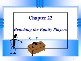 Chapter 22  Benching the Equity Players