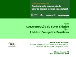Painel Reestruturação do Setor Elétrico  Tópico A Matriz Energética Brasileira