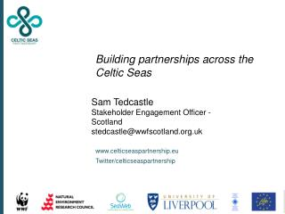 Sam  Tedcastle Stakeholder Engagement Officer - Scotland stedcastle@wwfscotland.uk