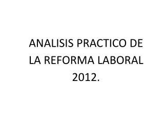 ANALISIS  PRACTICO DE LA REFORMA LABORAL 2012.