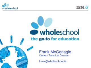Frank McGonagle Owner / Technical Director frank@wholeschool.ie