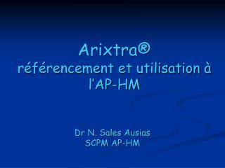 Arixtra ® référencement et utilisation à l'AP-HM