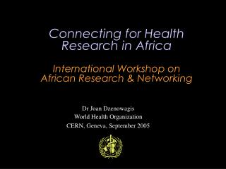 Connecting for Health Research in Africa International Workshop on  African Research & Networking