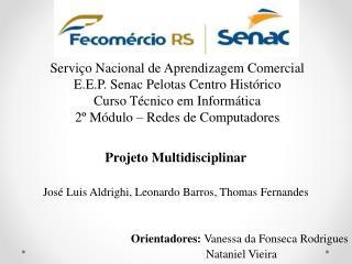Projeto Multidisciplinar José  Luis Aldrighi , Leonardo Barros, Thomas Fernandes