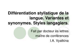 Différentiation stylistique de la langue. Variantes et synonymes. Styles langagiers.