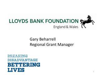 Gary Beharrell Regional Grant Manager