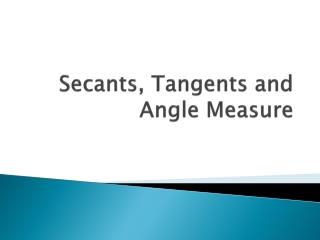 Secants, Tangents and Angle Measure