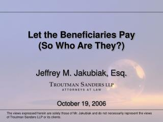 Let the Beneficiaries Pay (So Who Are They?)