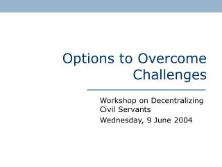 Options to Overcome Challenges