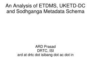 An Analysis of ETDMS, UKETD-DC and Sodhganga Metadata Schema