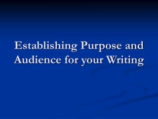 Establishing Purpose and Audience for your Writing