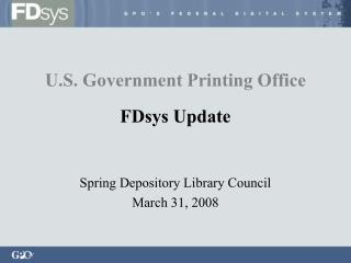 U.S. Government Printing Office FDsys Update