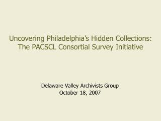 Uncovering Philadelphia�s Hidden Collections: The PACSCL Consortial Survey Initiative