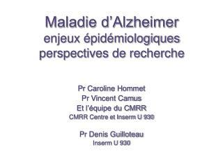 Maladie d'Alzheimer enjeux épidémiologiques perspectives de recherche