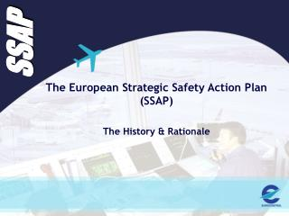 The European Strategic Safety Action Plan SSAP  The History  Rationale