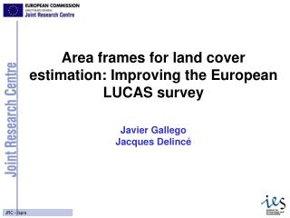 Area frames for land cover estimation: Improving the European LUCAS survey Javier Gallego