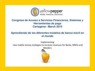 Congreso de Acceso a Servicios Financieros, Sistemas y Herramientas de pago Cartagena– March 2010