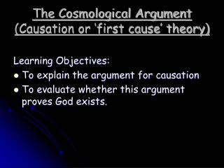 The Cosmological Argument (Causation or 'first cause' theory)
