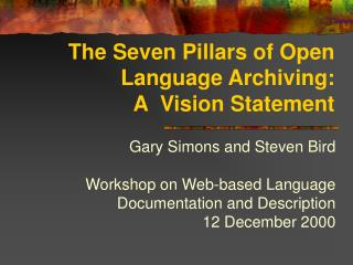The Seven Pillars of Open Language Archiving: A �Vision Statement