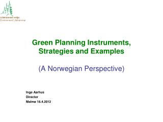 Green Planning Instruments,  Strategies and Examples (A Norwegian Perspective)