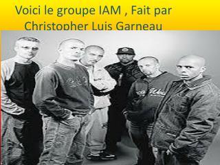 Voici le groupe IAM , Fait par Christopher Luis Garneau