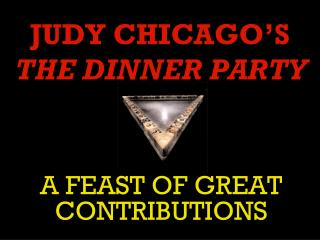 JUDY CHICAGO'S THE DINNER PARTY
