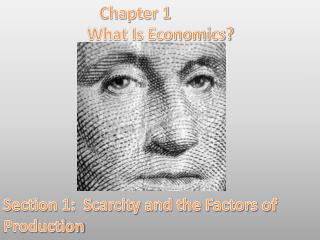 Chapter 1 What Is Economics? Section 1:  Scarcity and the Factors of Production