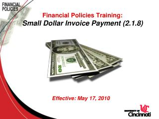 Financial Policies Training: Small Dollar Invoice Payment (2.1.8) Effective: May 17, 2010