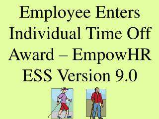 Employee Enters   Individual Time Off  Award – EmpowHR ESS Version 9.0