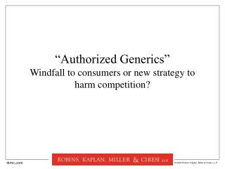 """Authorized Generics"" Windfall to consumers or new strategy to harm competition?"