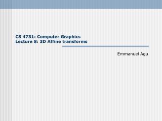 CS 4731: Computer Graphics Lecture 8: 3D Affine transforms