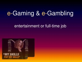 e- Gaming &  e- Gambling entertainment or full-time job