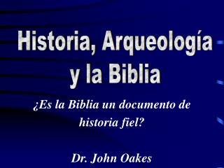 ¿Es la Biblia un documento de historia fiel? Dr. John Oakes