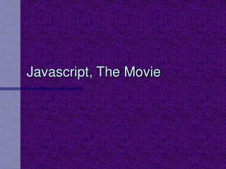 Javascript, The Movie