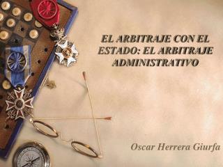 EL ARBITRAJE CON EL ESTADO: EL ARBITRAJE ADMINISTRATIVO
