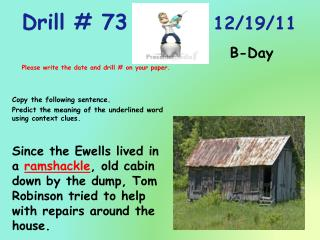 Drill # 73 					  12/19/11 B - Day Please write the date and drill # on your paper.