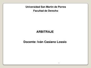 ARBITRAJE Docente: Iván Casiano Lossio