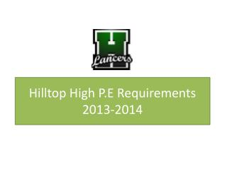 Hilltop High P.E Requirements 2013-2014