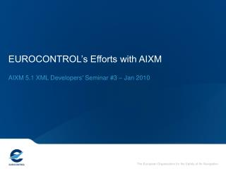 EUROCONTROL s Efforts with AIXM