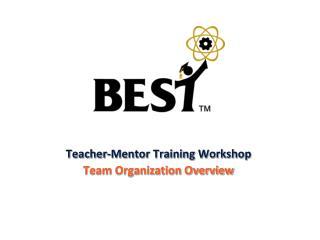 Teacher-Mentor Training Workshop Team Organization  Overview