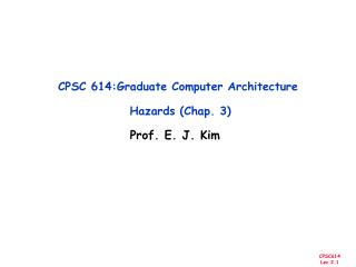 CPSC 614:Graduate Computer Architecture  Hazards (Chap. 3)