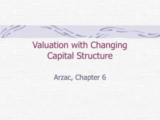 Valuation with Changing  Capital Structure