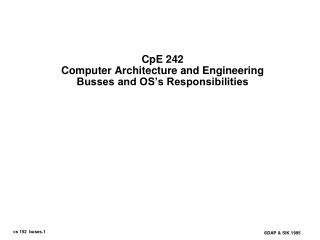 CpE 242 Computer Architecture and Engineering Busses and OS's Responsibilities