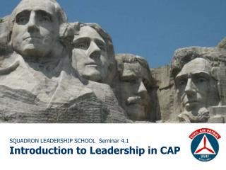 SQUADRON LEADERSHIP SCHOOL  Seminar 4.1 Introduction to Leadership in CAP