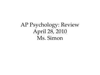 AP Psychology: Review April 28, 2010 Ms. Simon