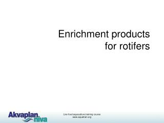 Enrichment products for rotifers